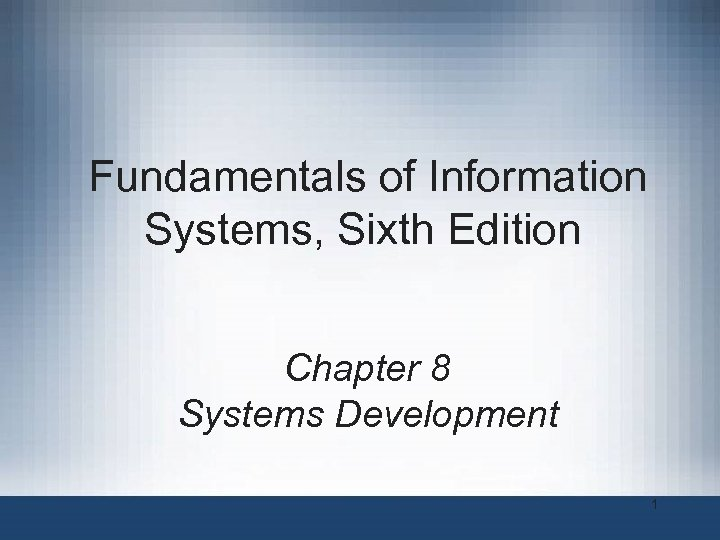 Fundamentals of Information Systems, Sixth Edition Chapter 8 Systems Development 1