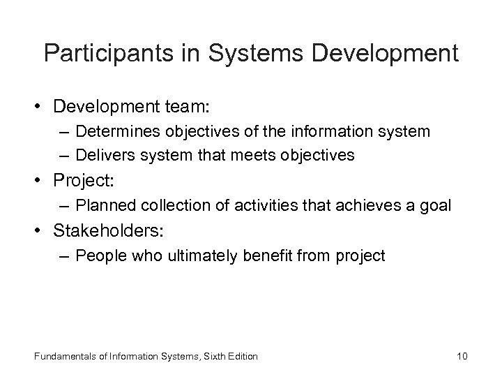 Participants in Systems Development • Development team: – Determines objectives of the information system