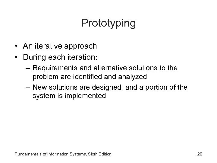 Prototyping • An iterative approach • During each iteration: – Requirements and alternative solutions