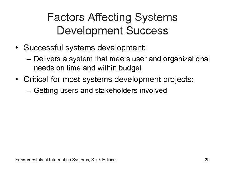 Factors Affecting Systems Development Success • Successful systems development: – Delivers a system that