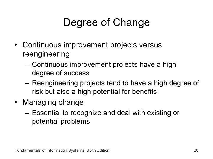Degree of Change • Continuous improvement projects versus reengineering – Continuous improvement projects have