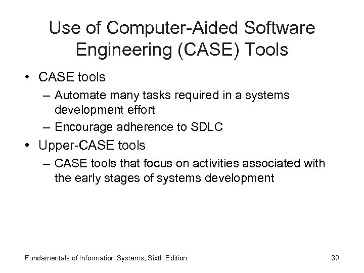 Use of Computer-Aided Software Engineering (CASE) Tools • CASE tools – Automate many tasks