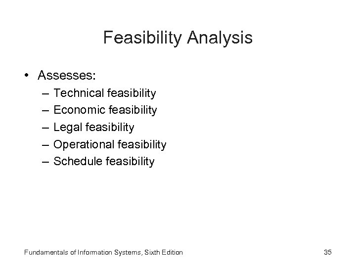Feasibility Analysis • Assesses: – – – Technical feasibility Economic feasibility Legal feasibility Operational