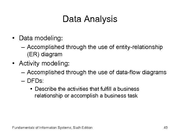 Data Analysis • Data modeling: – Accomplished through the use of entity-relationship (ER) diagram