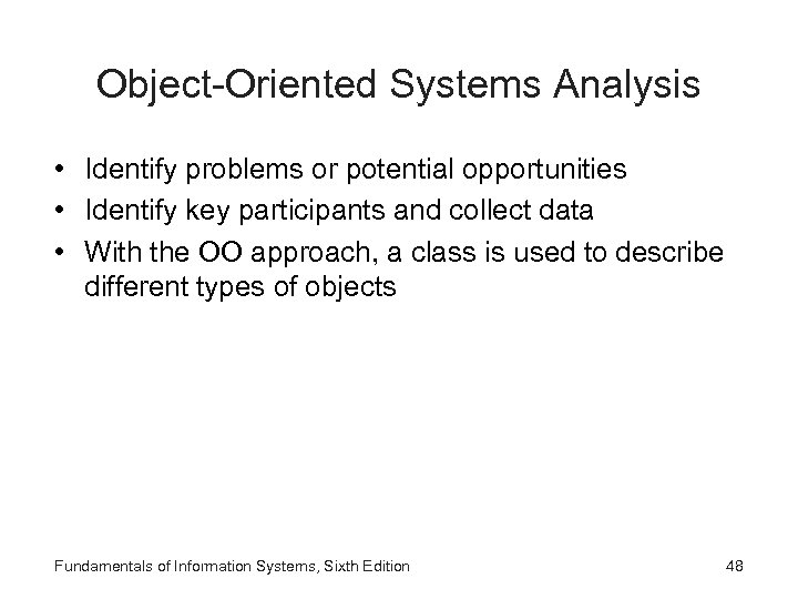 Object-Oriented Systems Analysis • Identify problems or potential opportunities • Identify key participants and