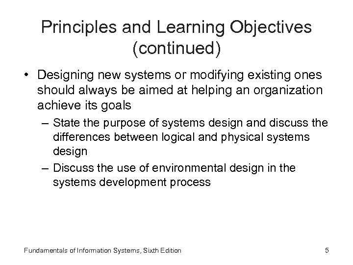 Principles and Learning Objectives (continued) • Designing new systems or modifying existing ones should
