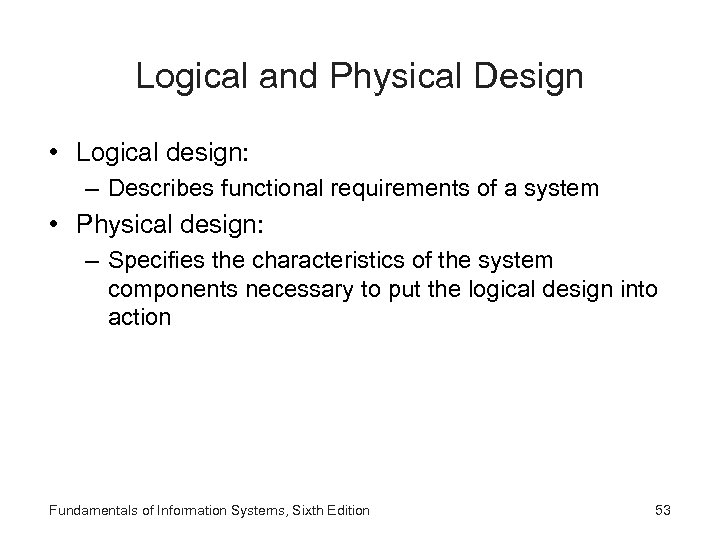 Logical and Physical Design • Logical design: – Describes functional requirements of a system