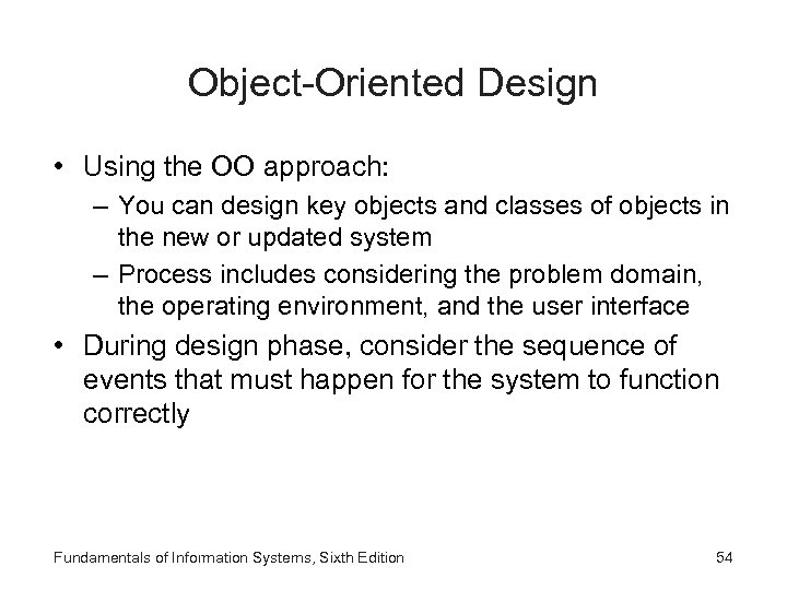 Object-Oriented Design • Using the OO approach: – You can design key objects and