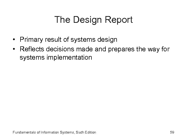 The Design Report • Primary result of systems design • Reflects decisions made and