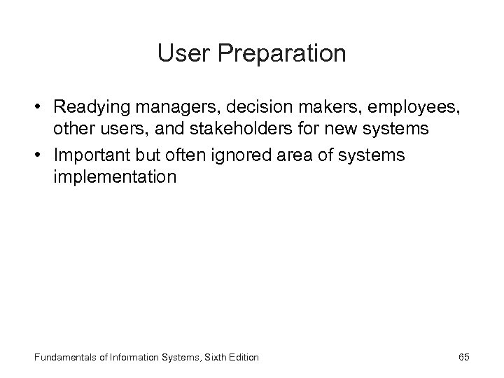 User Preparation • Readying managers, decision makers, employees, other users, and stakeholders for new