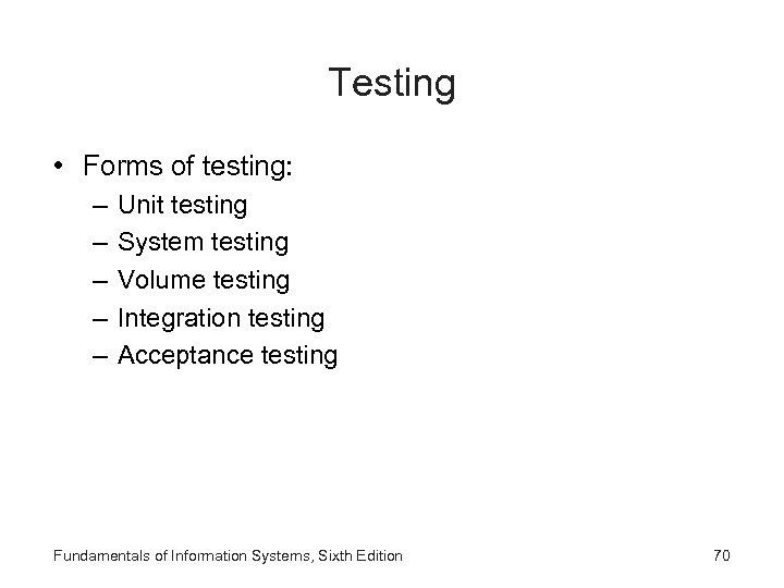 Testing • Forms of testing: – – – Unit testing System testing Volume testing