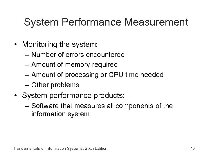 System Performance Measurement • Monitoring the system: – – Number of errors encountered Amount