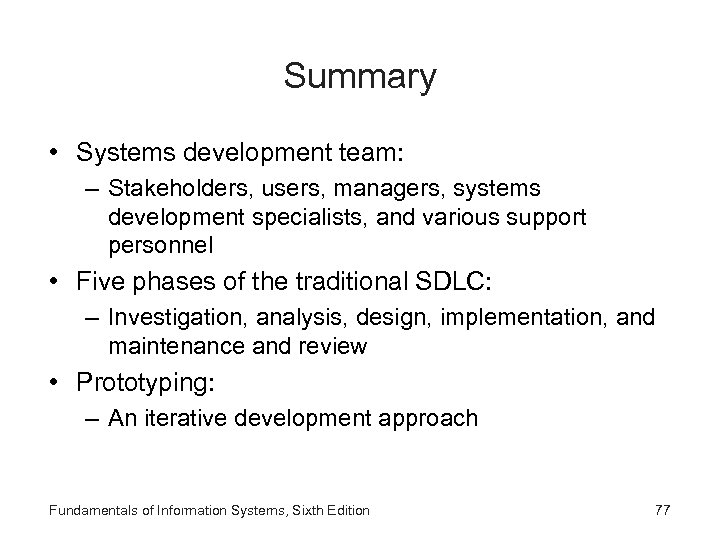 Summary • Systems development team: – Stakeholders, users, managers, systems development specialists, and various