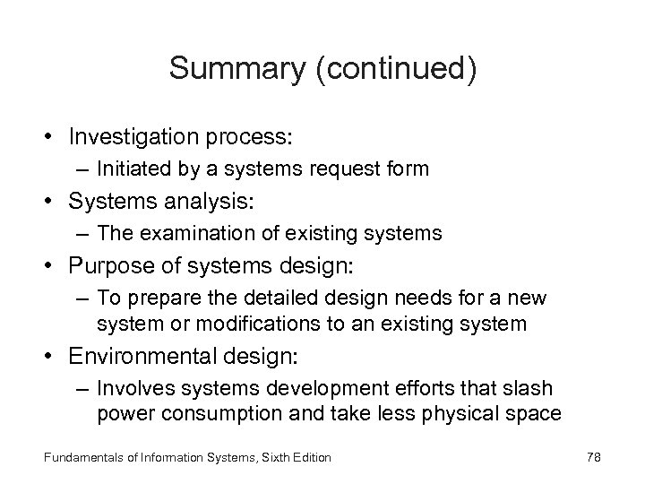 Summary (continued) • Investigation process: – Initiated by a systems request form • Systems