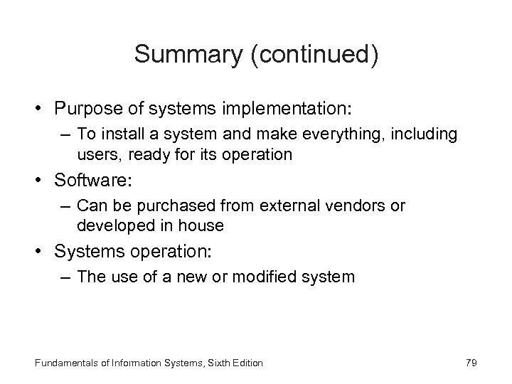 Summary (continued) • Purpose of systems implementation: – To install a system and make