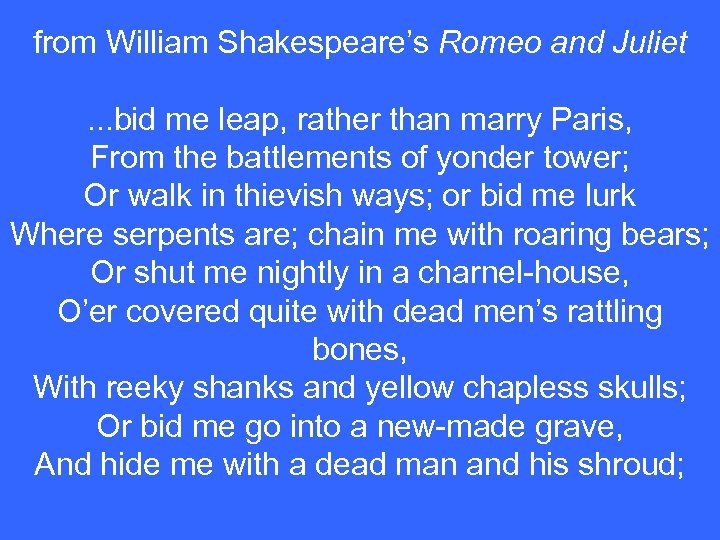 from William Shakespeare's Romeo and Juliet. . . bid me leap, rather than marry
