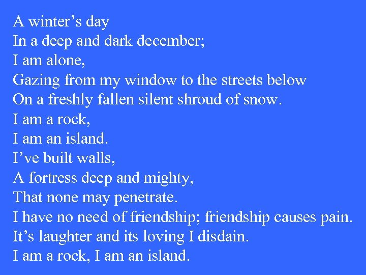 A winter's day In a deep and dark december; I am alone, Gazing from