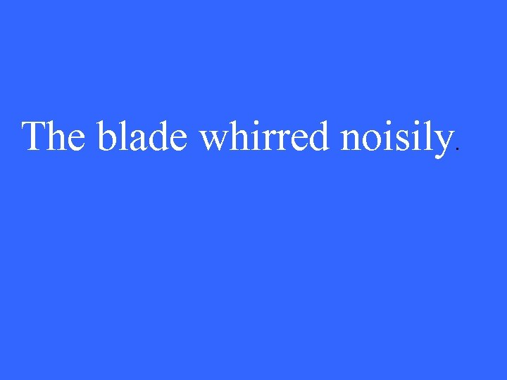 The blade whirred noisily .