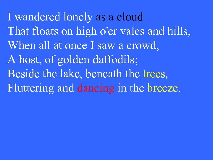 I wandered lonely as a cloud That floats on high o'er vales and hills,