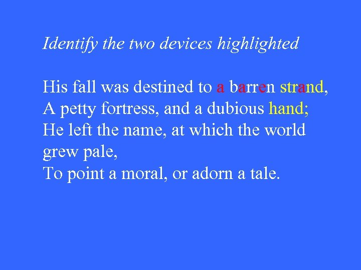 Identify the two devices highlighted His fall was destined to a barren strand, A