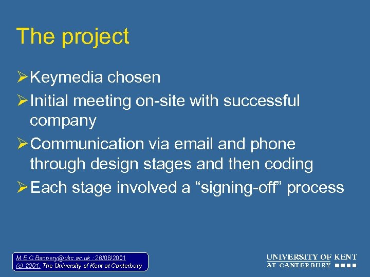 The project Ø Keymedia chosen Ø Initial meeting on-site with successful company Ø Communication