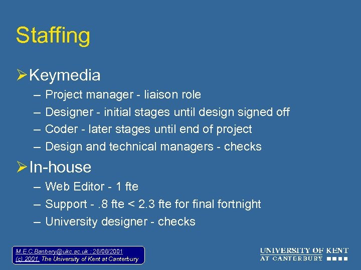 Staffing Ø Keymedia – – Project manager - liaison role Designer - initial stages