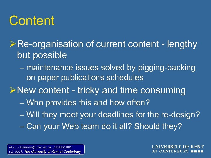 Content Ø Re-organisation of current content - lengthy but possible – maintenance issues solved
