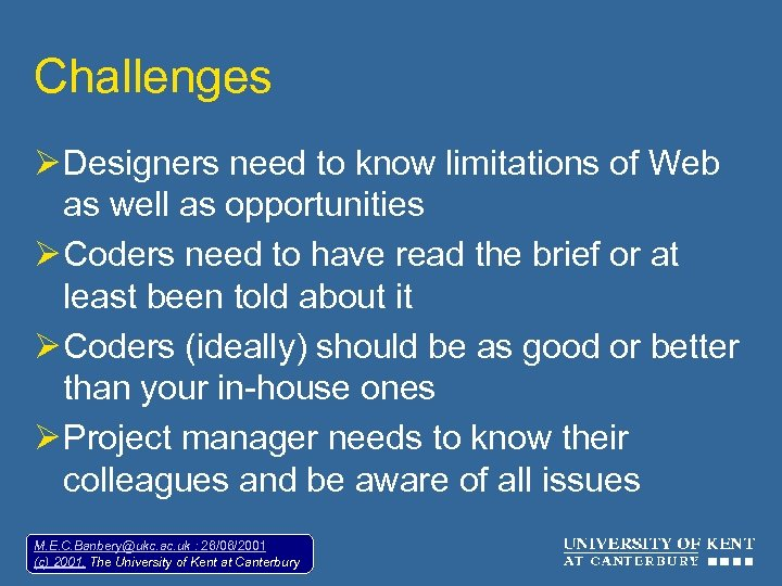 Challenges Ø Designers need to know limitations of Web as well as opportunities Ø
