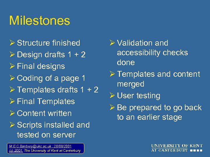 Milestones Ø Structure finished Ø Design drafts 1 + 2 Ø Final designs Ø