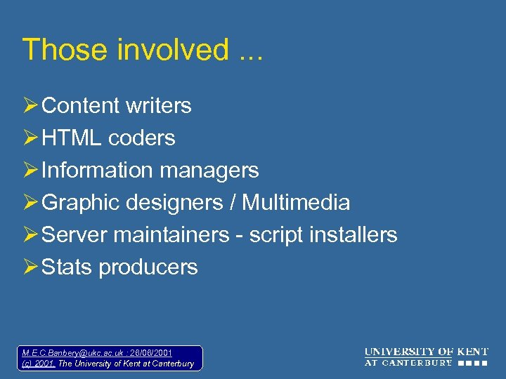 Those involved. . . Ø Content writers Ø HTML coders Ø Information managers Ø