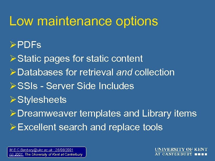 Low maintenance options Ø PDFs Ø Static pages for static content Ø Databases for