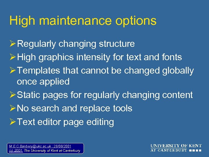 High maintenance options Ø Regularly changing structure Ø High graphics intensity for text and