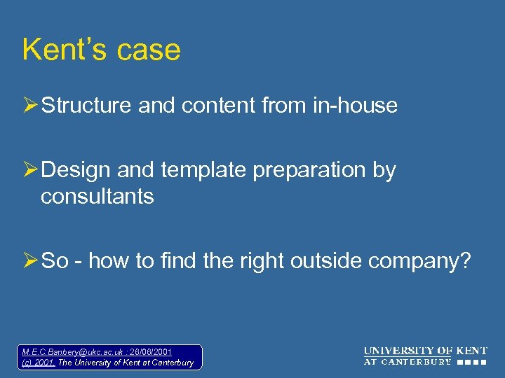 Kent's case Ø Structure and content from in-house Ø Design and template preparation by