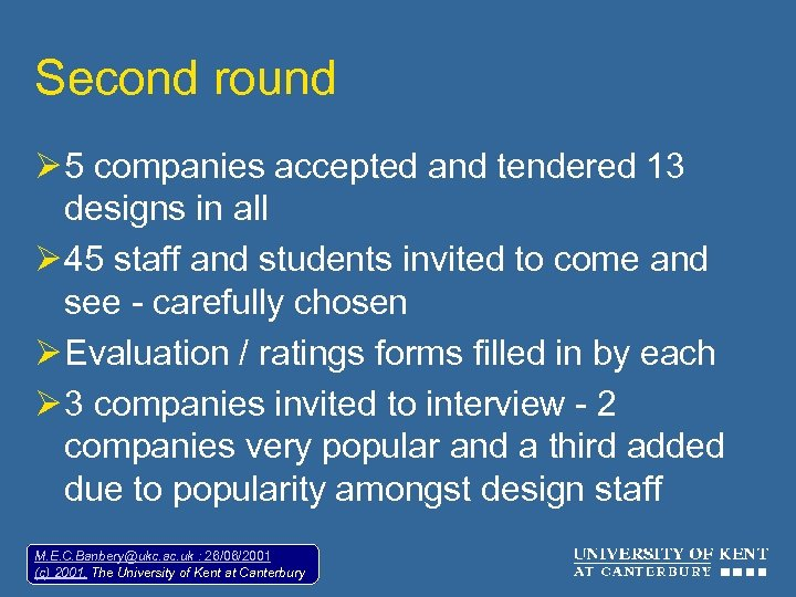 Second round Ø 5 companies accepted and tendered 13 designs in all Ø 45