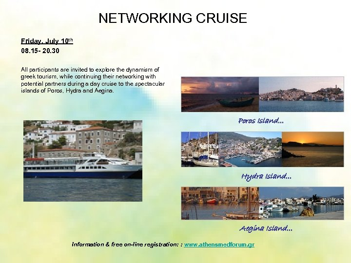 NETWORKING CRUISE Friday, July 10 th 08. 15 - 20. 30 All participants are