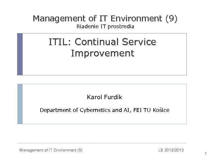 Management of IT Environment (9) Riadenie IT prostredia ITIL: Continual Service Improvement Karol Furdík