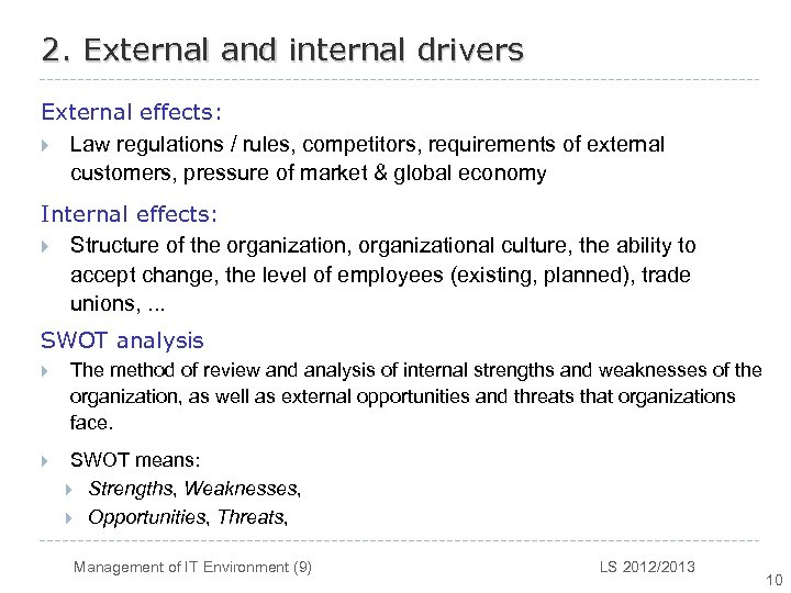 2. External and internal drivers External effects: } Law regulations / rules, competitors, requirements