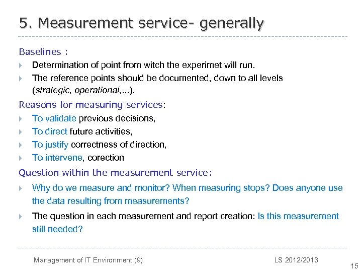 5. Measurement service- generally Baselines : } Determination of point from witch the experimet