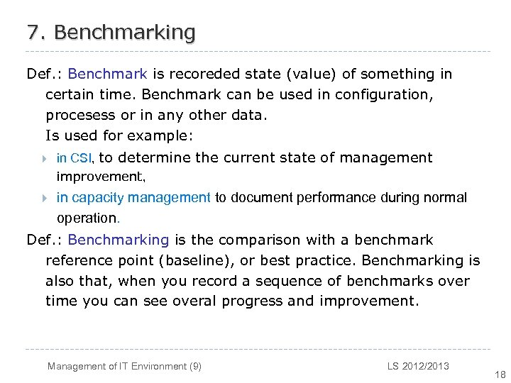 7. Benchmarking Def. : Benchmark is recoreded state (value) of something in certain time.