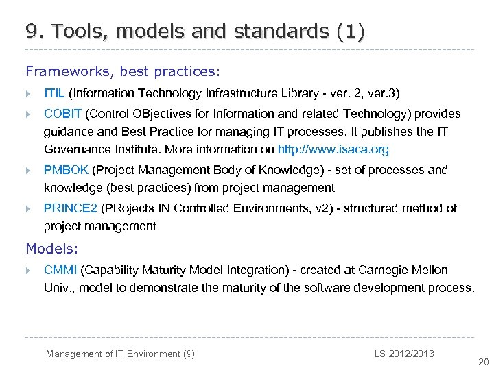 9. Tools, models and standards (1) Frameworks, best practices: } ITIL (Information Technology Infrastructure