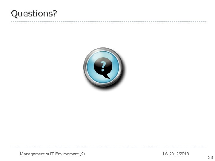 Questions? Management of IT Environment (9) LS 2012/2013 33
