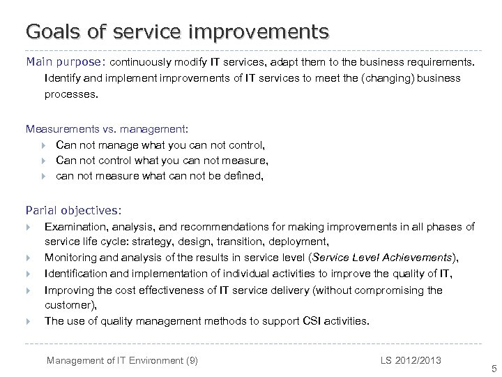 Goals of service improvements Main purpose: continuously modify IT services, adapt them to the