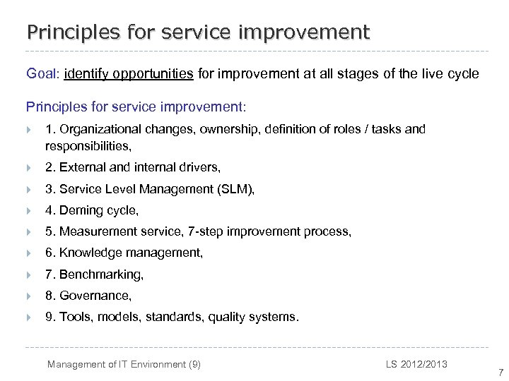 Principles for service improvement Goal: identify opportunities for improvement at all stages of the