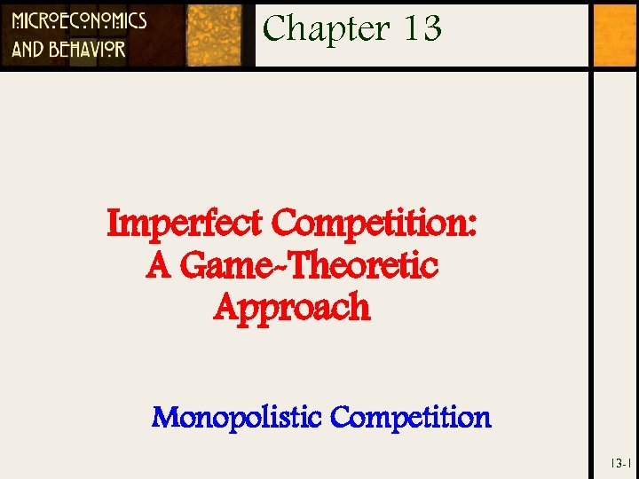 Chapter 13 Imperfect Competition: A Game-Theoretic Approach Monopolistic Competition 13 -1