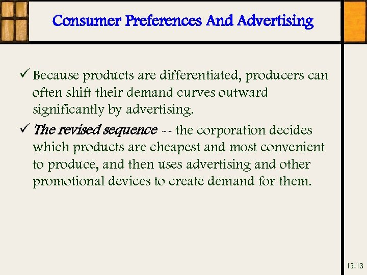 Consumer Preferences And Advertising ü Because products are differentiated, producers can often shift their