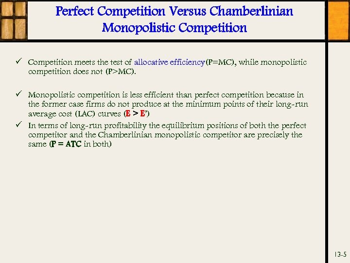 Perfect Competition Versus Chamberlinian Monopolistic Competition ü Competition meets the test of allocative efficiency(P=MC),