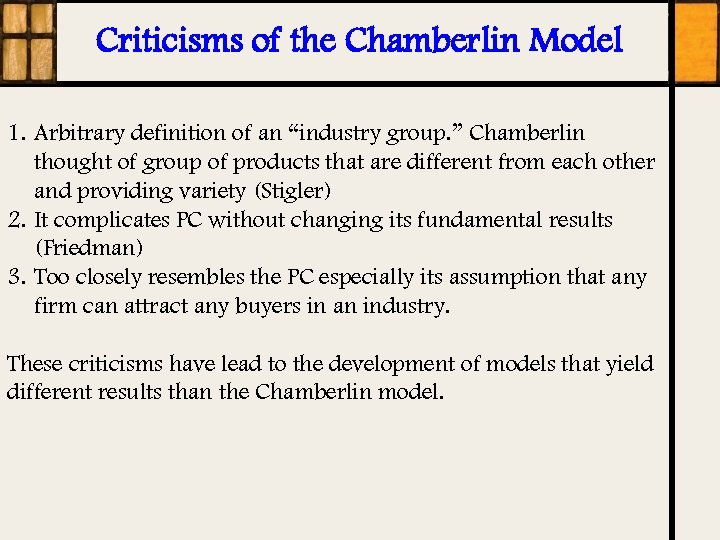 "Criticisms of the Chamberlin Model 1. Arbitrary definition of an ""industry group. "" Chamberlin"