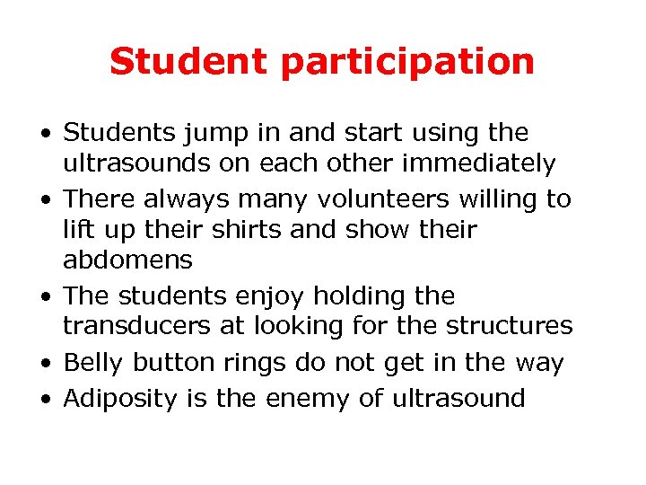 Student participation • Students jump in and start using the ultrasounds on each other