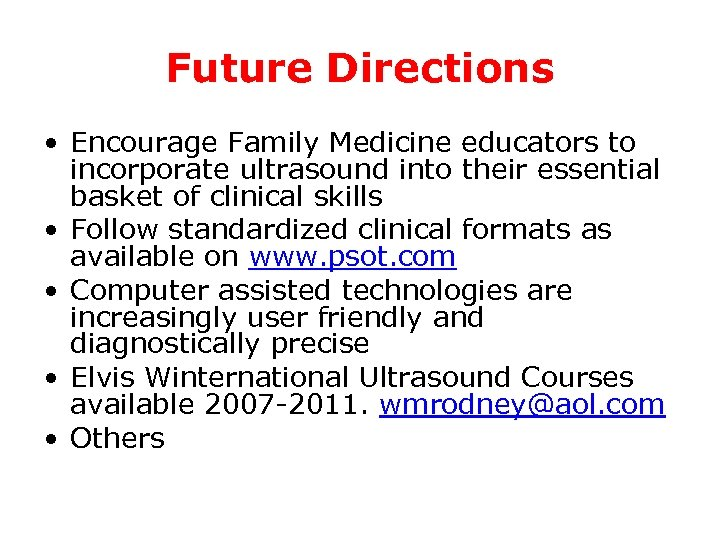 Future Directions • Encourage Family Medicine educators to incorporate ultrasound into their essential basket