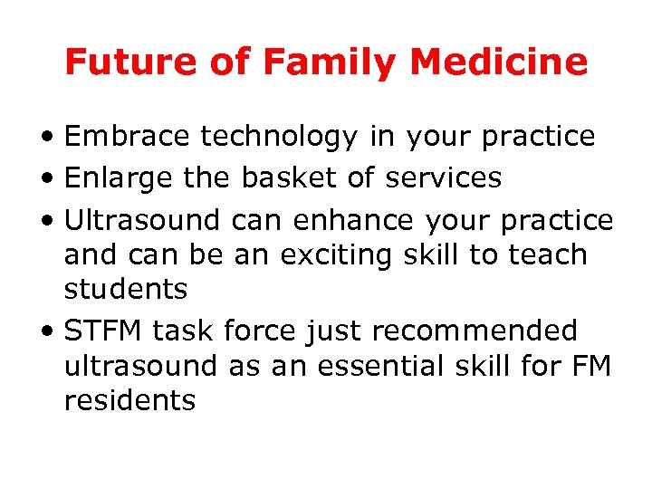 Future of Family Medicine • Embrace technology in your practice • Enlarge the basket